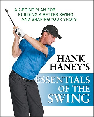 Hank Haney's Essentials of the Swing By Haney, Hank